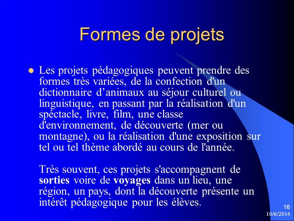 10/6/2014 16 Formes de projets Les projets pédagogiques peuvent prendre des formes très variées, de la confection d'un dictionnaire danimaux au séjour