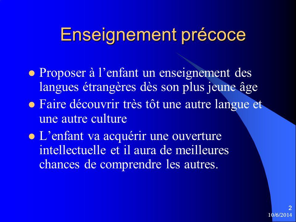 Enseignement précoce Proposer à lenfant un enseignement des langues étrangères dès son plus jeune âge Faire découvrir très tôt une autre langue et une