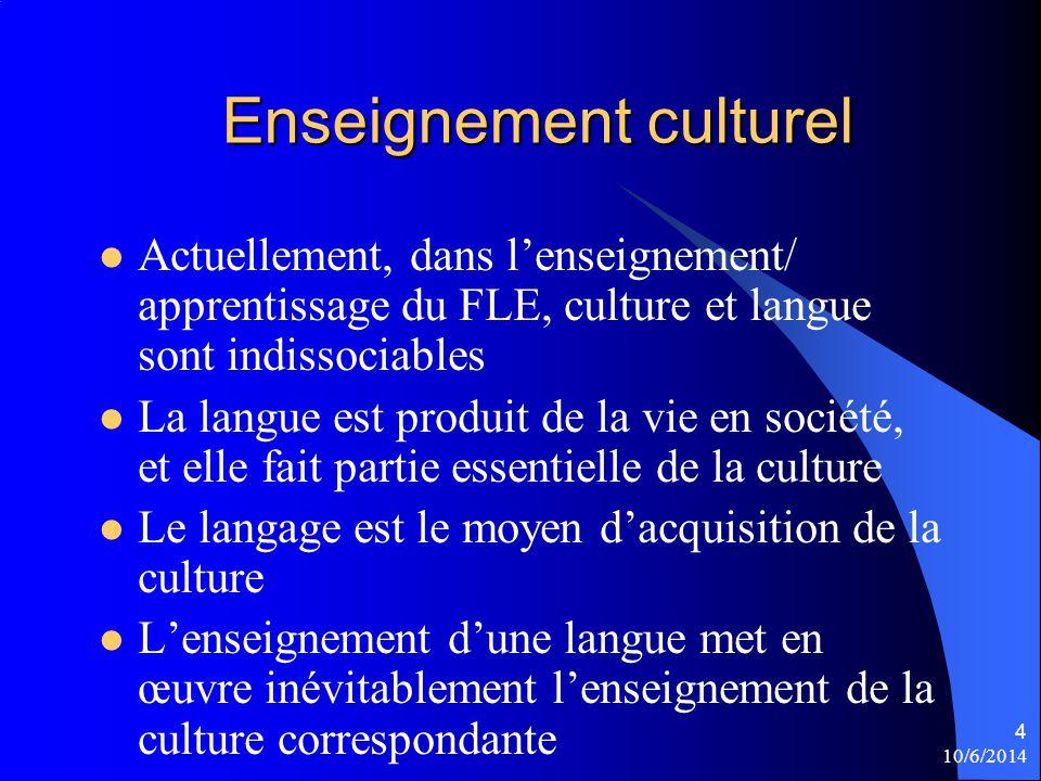 Enseignement culturel Actuellement, dans lenseignement/ apprentissage du FLE, culture et langue sont indissociables La langue est produit de la vie en