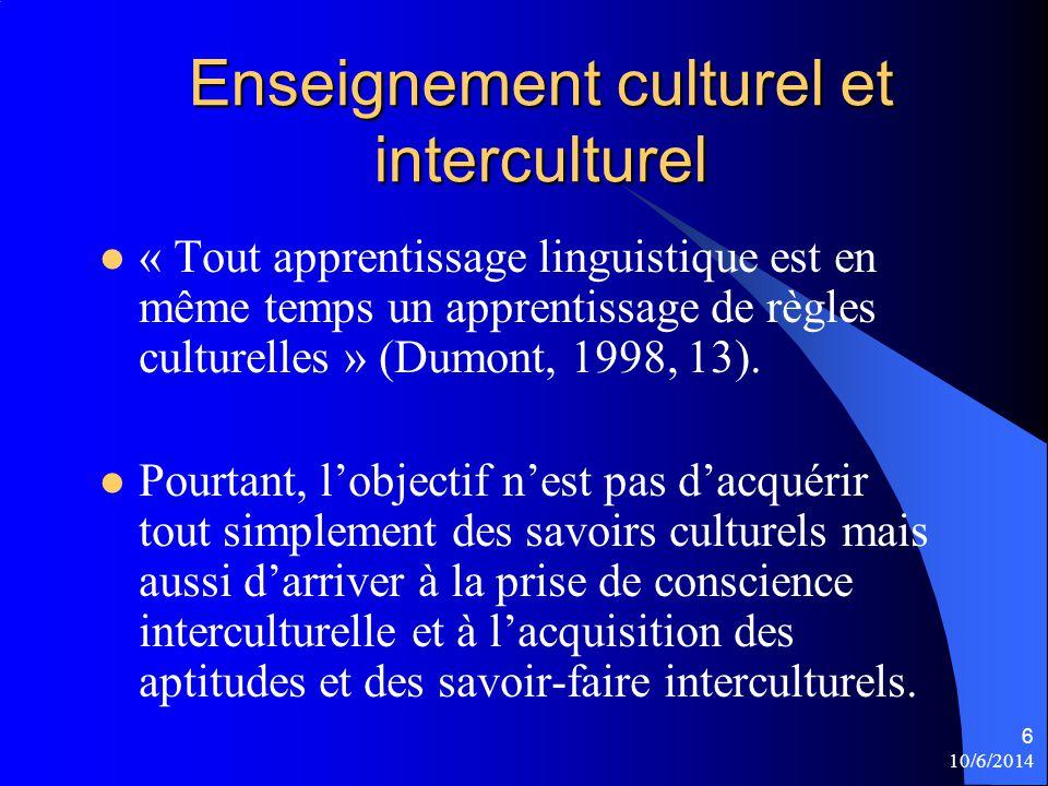 Enseignement culturel et interculturel Lapproche interculturelle semble la plus adéquate pour lenseignement des cultures aujourdhui, puisque « on cherche à respecter chacune des cultures, des croyances, chacun des modes de vie, à aller vers un métissage possible sans abandon de son identité » (Porcher, 2004, 118).