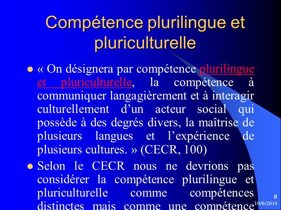 Compétence plurilingue et pluriculturelle « On désignera par compétence plurilingue et pluriculturelle, la compétence à communiquer langagièrement et