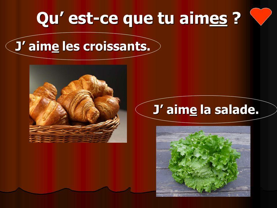 Qu est-ce que tu aimes ? J aime la salade J aime la salade. J aime les croissants J aime les croissants.