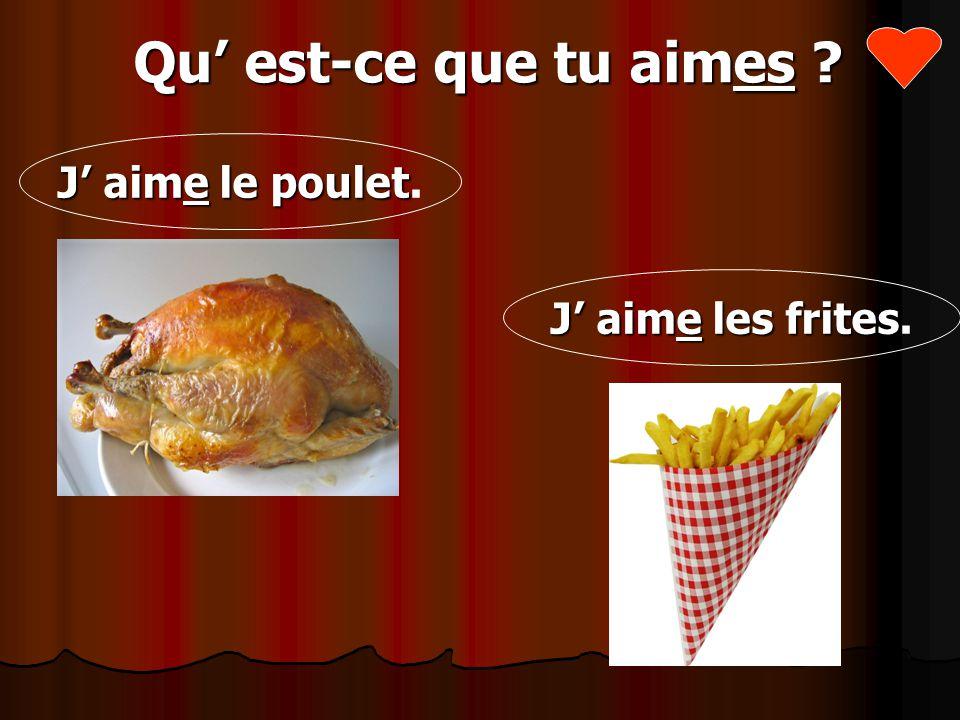 Qu est-ce que tu aimes ? J aime le poulet J aime le poulet. J aime les frites J aime les frites.