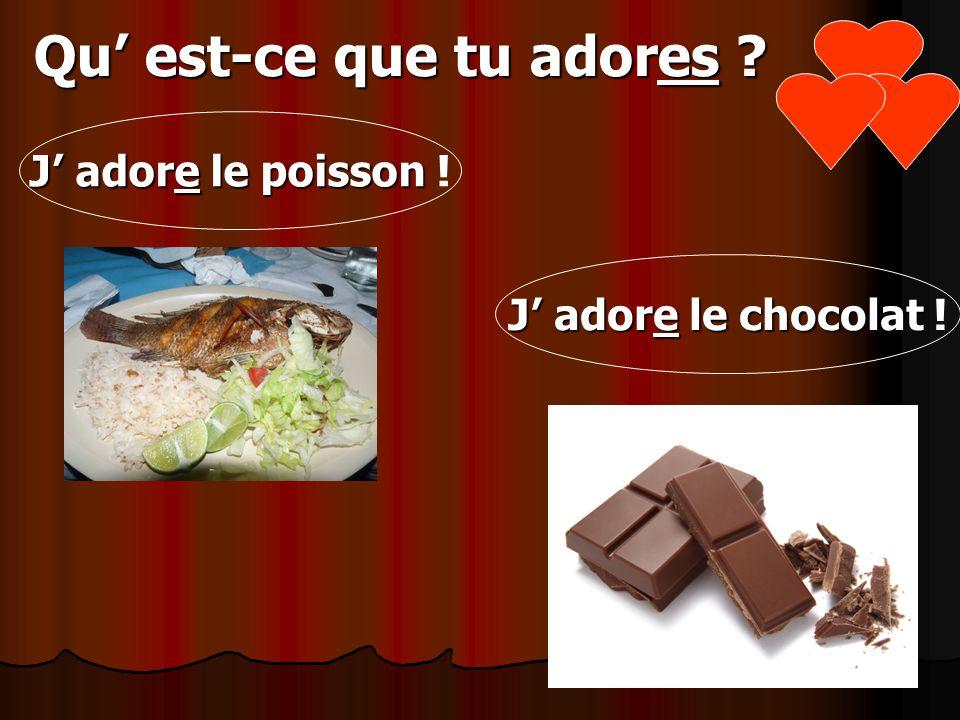 Qu est-ce que tu adores ? J adore le poisson J adore le poisson ! J adore le chocolat J adore le chocolat !