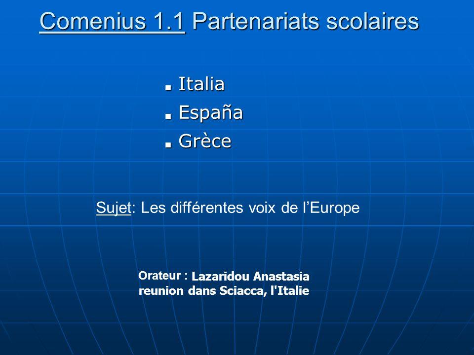 Comenius 1.1 Partenariats scolaires Italia Italia España España Grèce Grèce Orateur : Lazaridou Anastasia reunion dans Sciacca, l'Italie Sujet: Les di