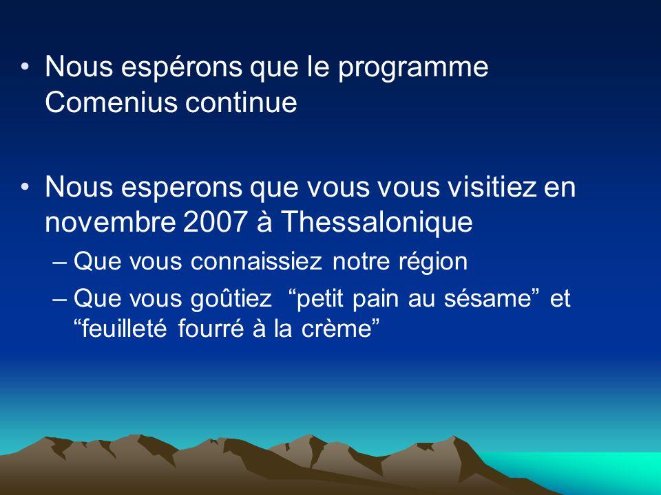Nous espérons que le programme Comenius continue Nous esperons que vous vous visitiez en novembre 2007 à Thessalonique –Que vous connaissiez notre rég