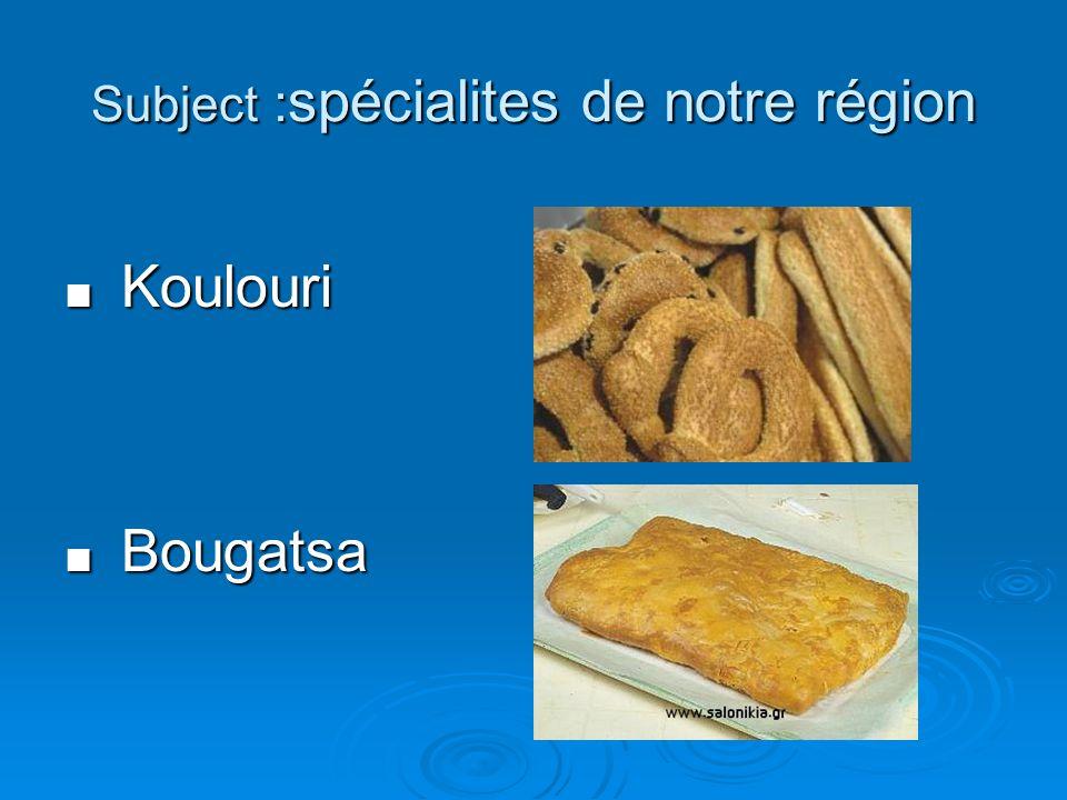 Subject : spécialites de notre région Koulouri Koulouri Bougatsa Bougatsa