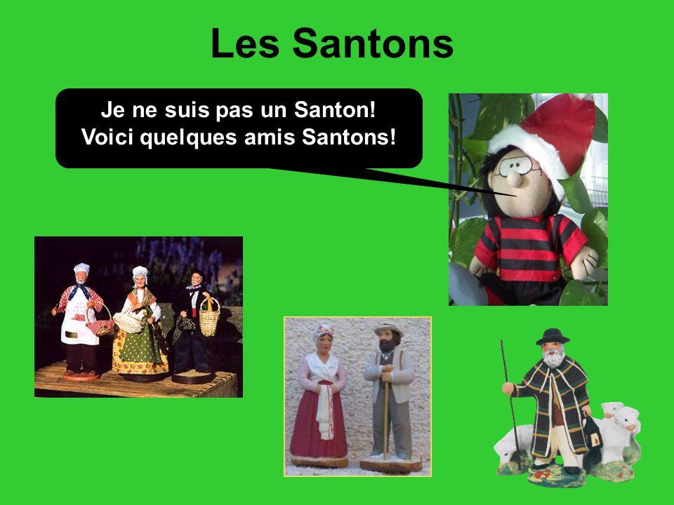 Les Santons Je ne suis pas un Santon! Voici quelques amis Santons!