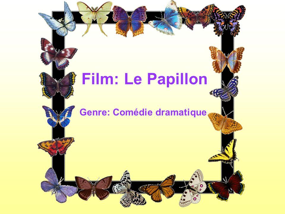 Film: Le Papillon Genre: Comédie dramatique