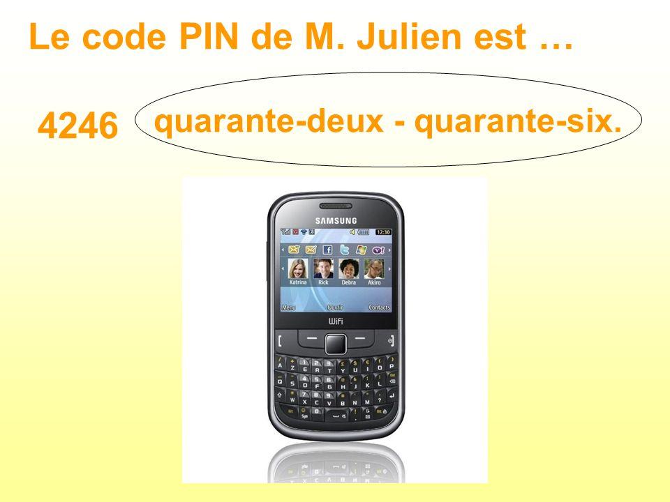 Le code PIN de M. Julien est … 4246 quarante-deux - quarante-six.