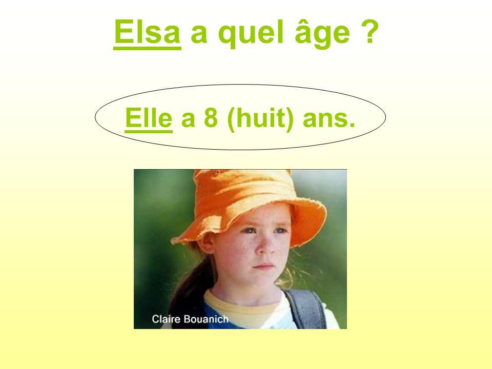Elsa a quel âge ? Elle a 8 (huit) ans.