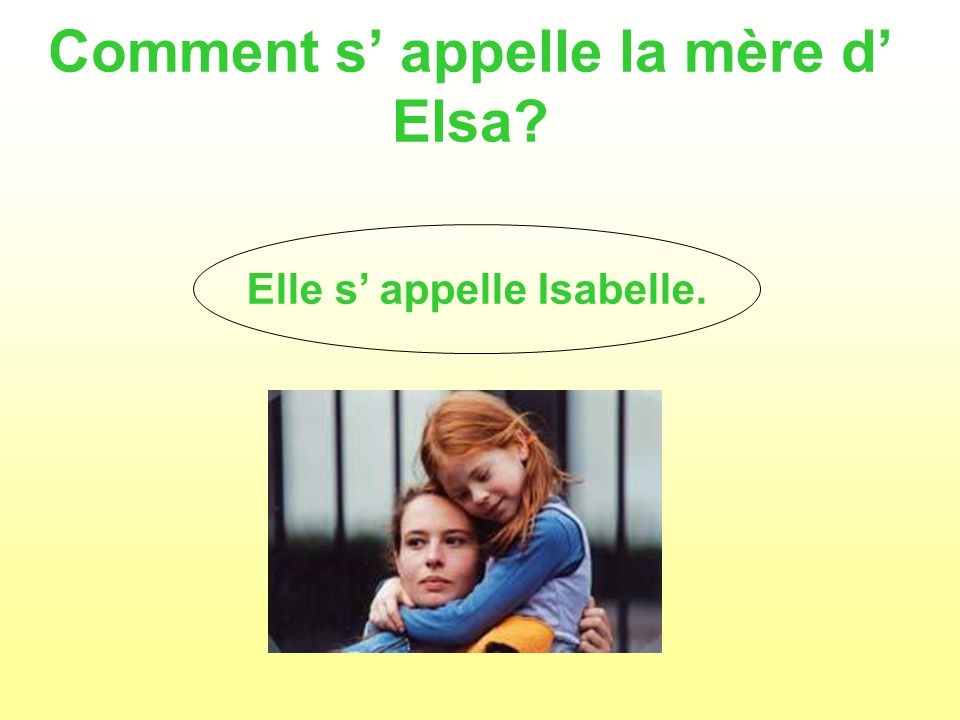 Comment s appelle la mère d Elsa? Elle s appelle Isabelle.