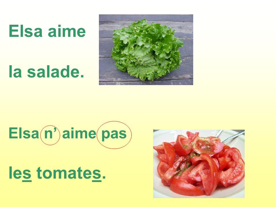 Elsa aime la salade. Elsa n aime pas les tomates.