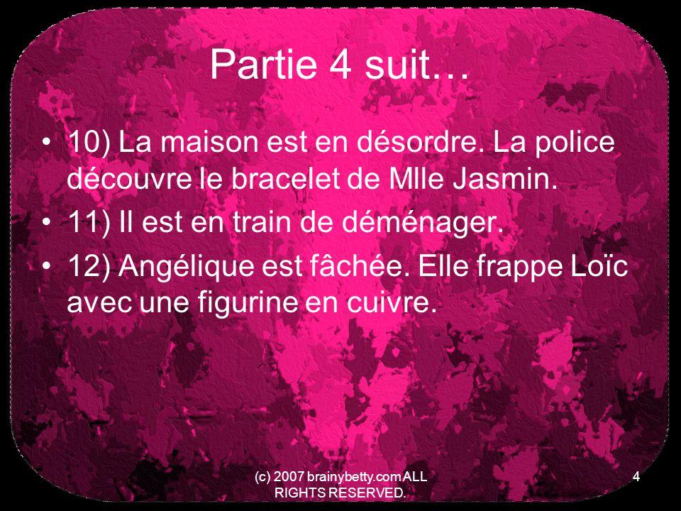 (c) 2007 brainybetty.com ALL RIGHTS RESERVED.5 Partie 4 suit… 13) Loïc – Il est gravement blessé.