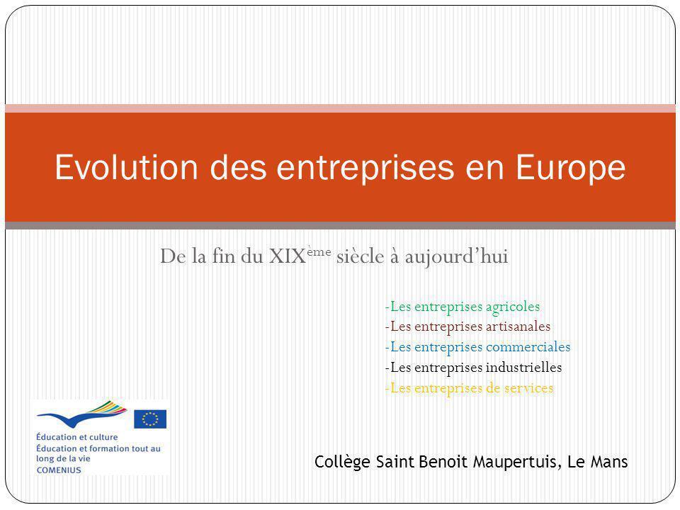 De la fin du XIX ème siècle à aujourdhui Evolution des entreprises en Europe Collège Saint Benoit Maupertuis, Le Mans -Les entreprises agricoles -Les
