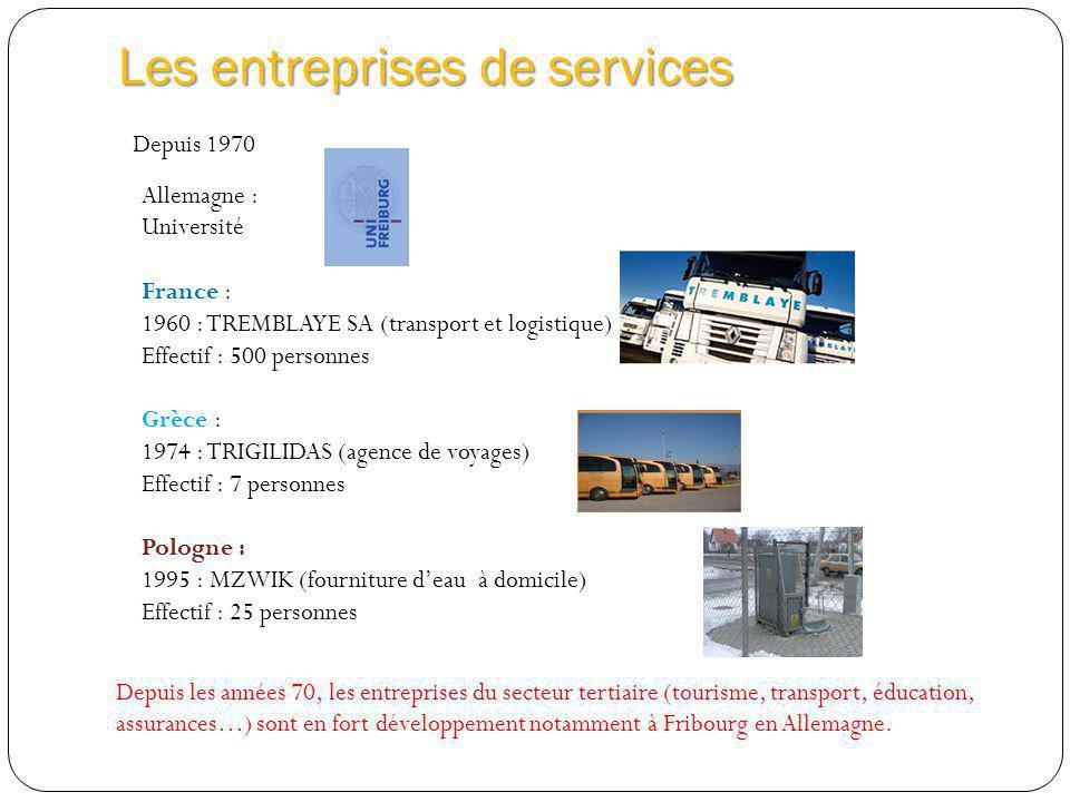 Les entreprises de services Depuis 1970 Allemagne : Université France : 1960 : TREMBLAYE SA (transport et logistique) Effectif : 500 personnes Grèce :