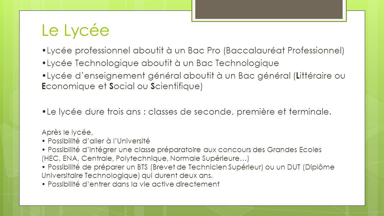 Lycée professionnel aboutit à un Bac Pro (Baccalauréat Professionnel) Lycée Technologique aboutit à un Bac Technologique Lycée denseignement général a