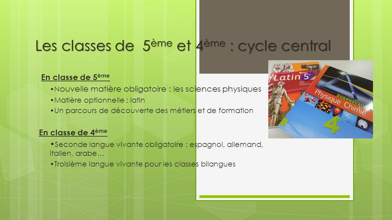 Les classes de 5 ème et 4 ème : cycle central En classe de 5 ème - N ouvelle matière obligatoire : les sciences physiques - Matière optionnelle : lati