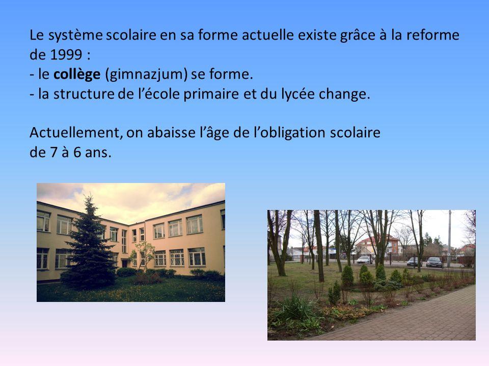 Le système scolaire en sa forme actuelle existe grâce à la reforme de 1999 : - le collège (gimnazjum) se forme. - la structure de lécole primaire et d