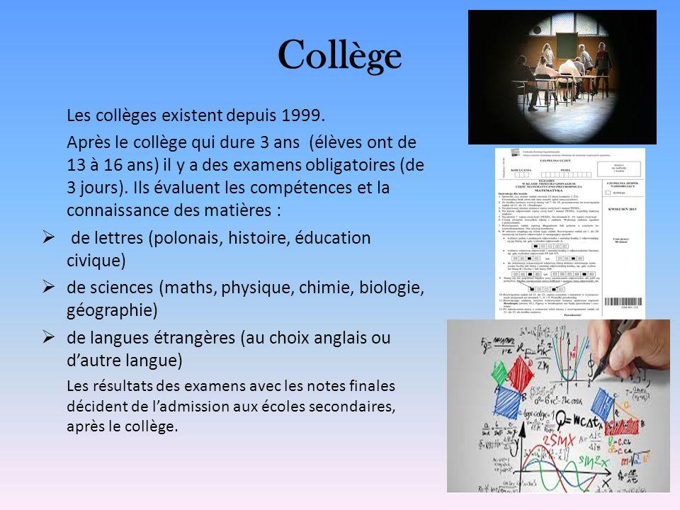 Collège Les collèges existent depuis 1999. Après le collège qui dure 3 ans (élèves ont de 13 à 16 ans) il y a des examens obligatoires (de 3 jours). I