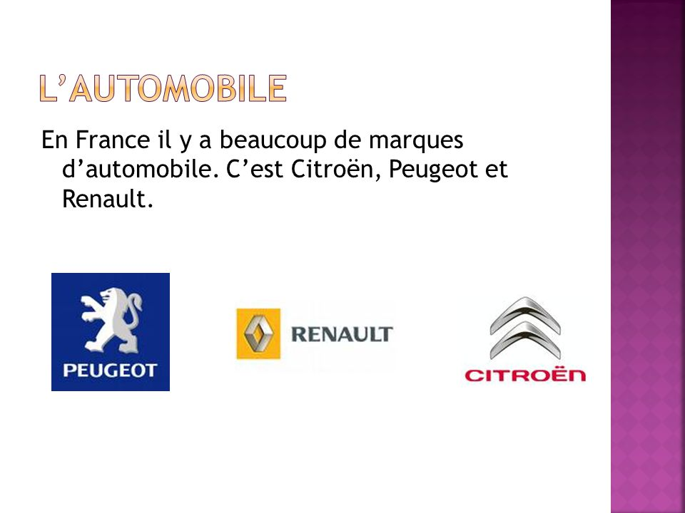 En France il y a beaucoup de marques dautomobile. Cest Citroën, Peugeot et Renault.
