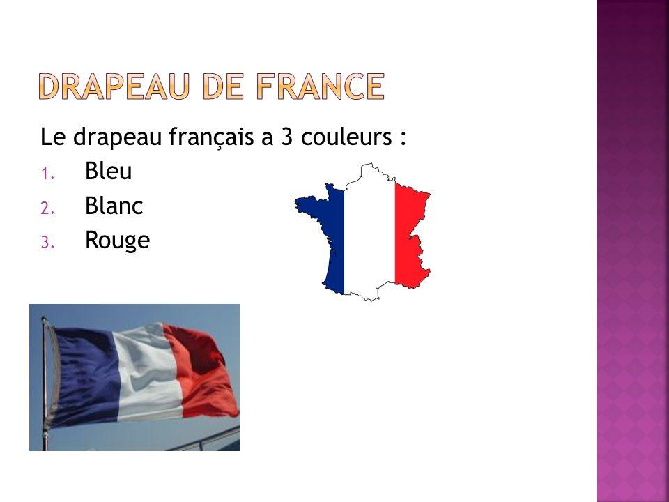 Le drapeau français a 3 couleurs : 1. Bleu 2. Blanc 3. Rouge