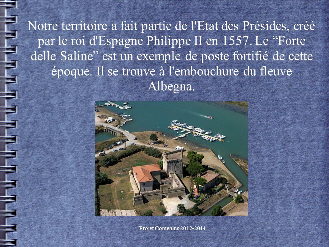 Projet Comenius 2012-2014 Notre territoire a fait partie de l Etat des Présides, créé par le roi d Espagne Philippe II en 1557.