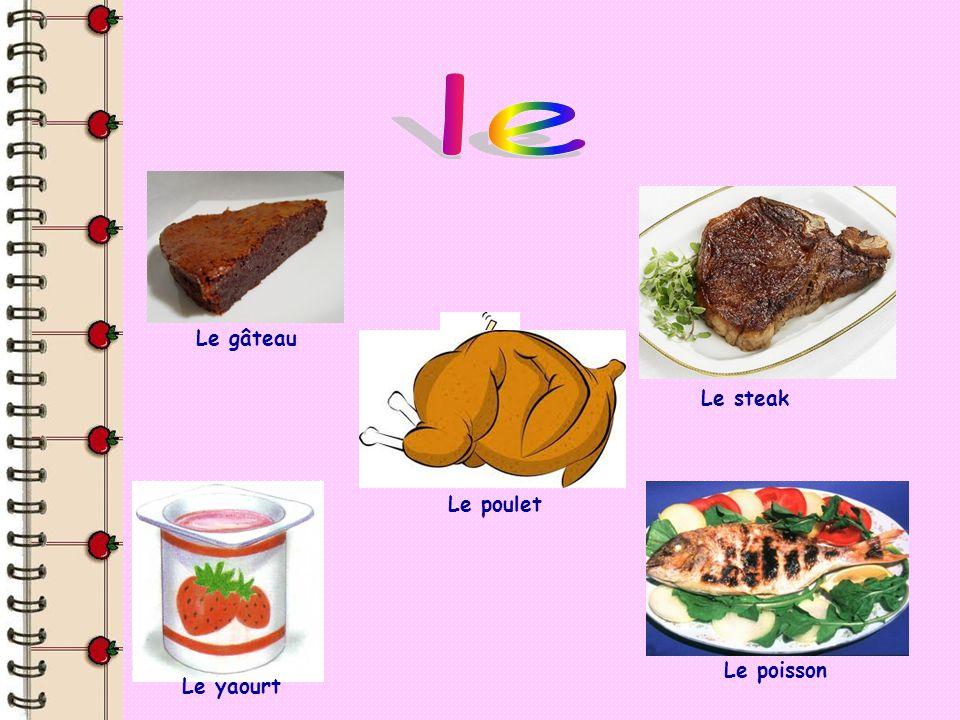 Le gâteau Le poulet Le steak Le yaourt Le poisson