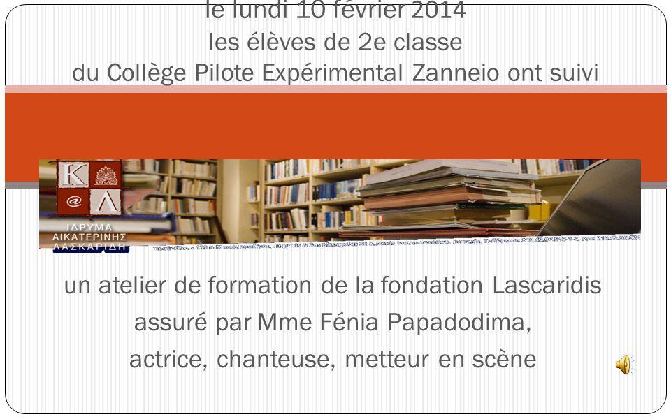 un atelier de formation de la fondation Lascaridis assuré par Mme Fénia Papadodima, actrice, chanteuse, metteur en scène le lundi 10 février 2014 les