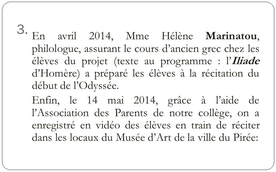 3. En avril 2014, Mme Hélène Marinatou, philologue, assurant le cours dancien grec chez les élèves du projet (texte au programme : lIliade dHomère) a