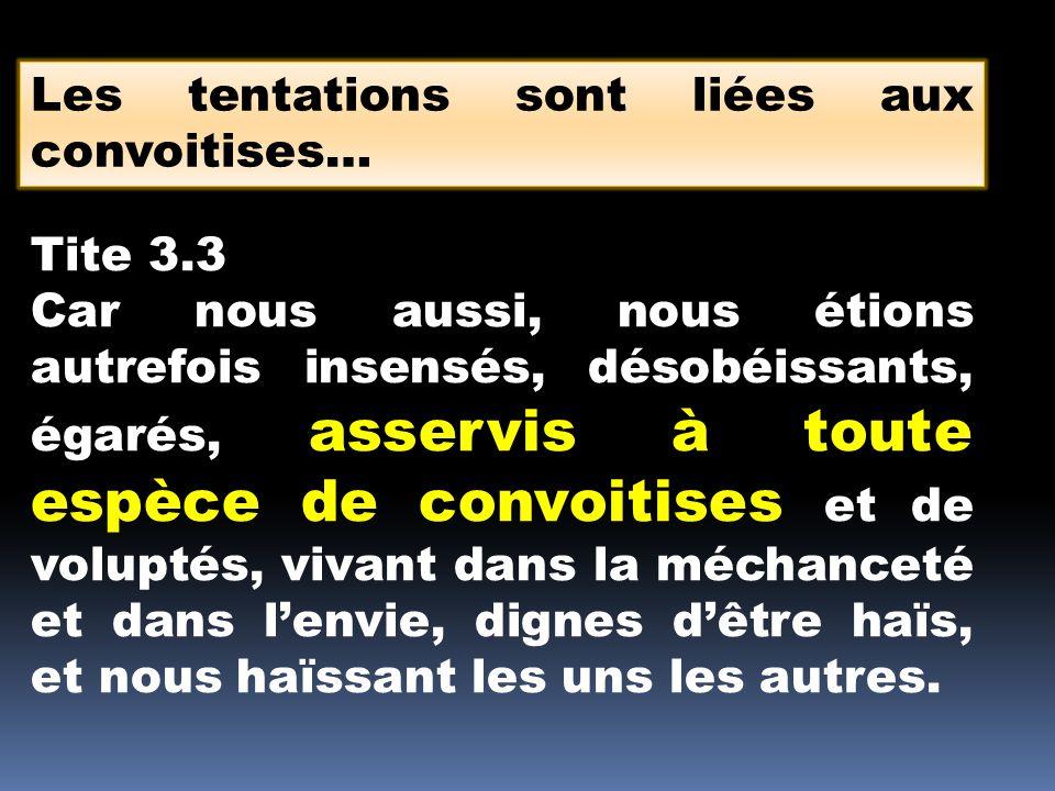 Les tentations sont liées aux convoitises… Tite 3.3 Car nous aussi, nous étions autrefois insensés, désobéissants, égarés, asservis à toute espèce de