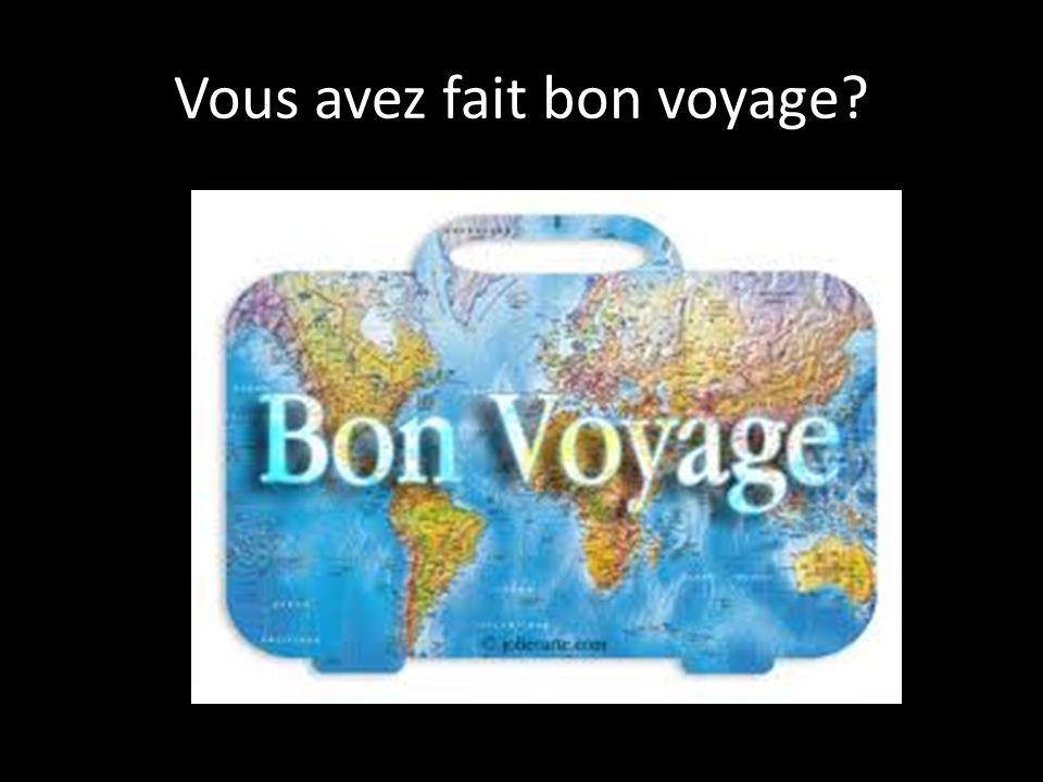 Vous avez fait bon voyage?