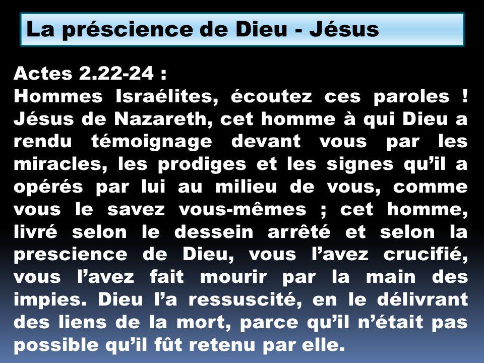 La préscience de Dieu - Jésus Actes 2.22-24 : Hommes Israélites, écoutez ces paroles ! Jésus de Nazareth, cet homme à qui Dieu a rendu témoignage deva