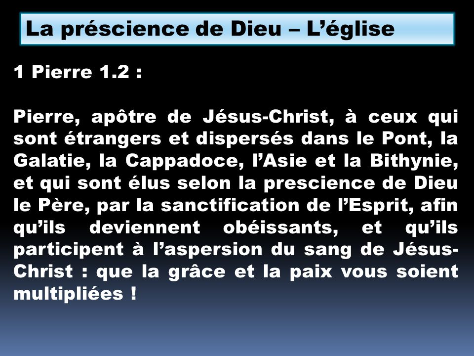 La préscience de Dieu – Léglise 1 Pierre 1.2 : Pierre, apôtre de Jésus-Christ, à ceux qui sont étrangers et dispersés dans le Pont, la Galatie, la Cap
