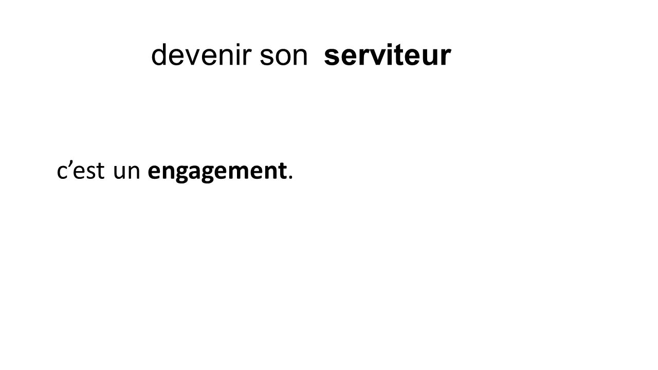 devenir son serviteur cest un engagement.