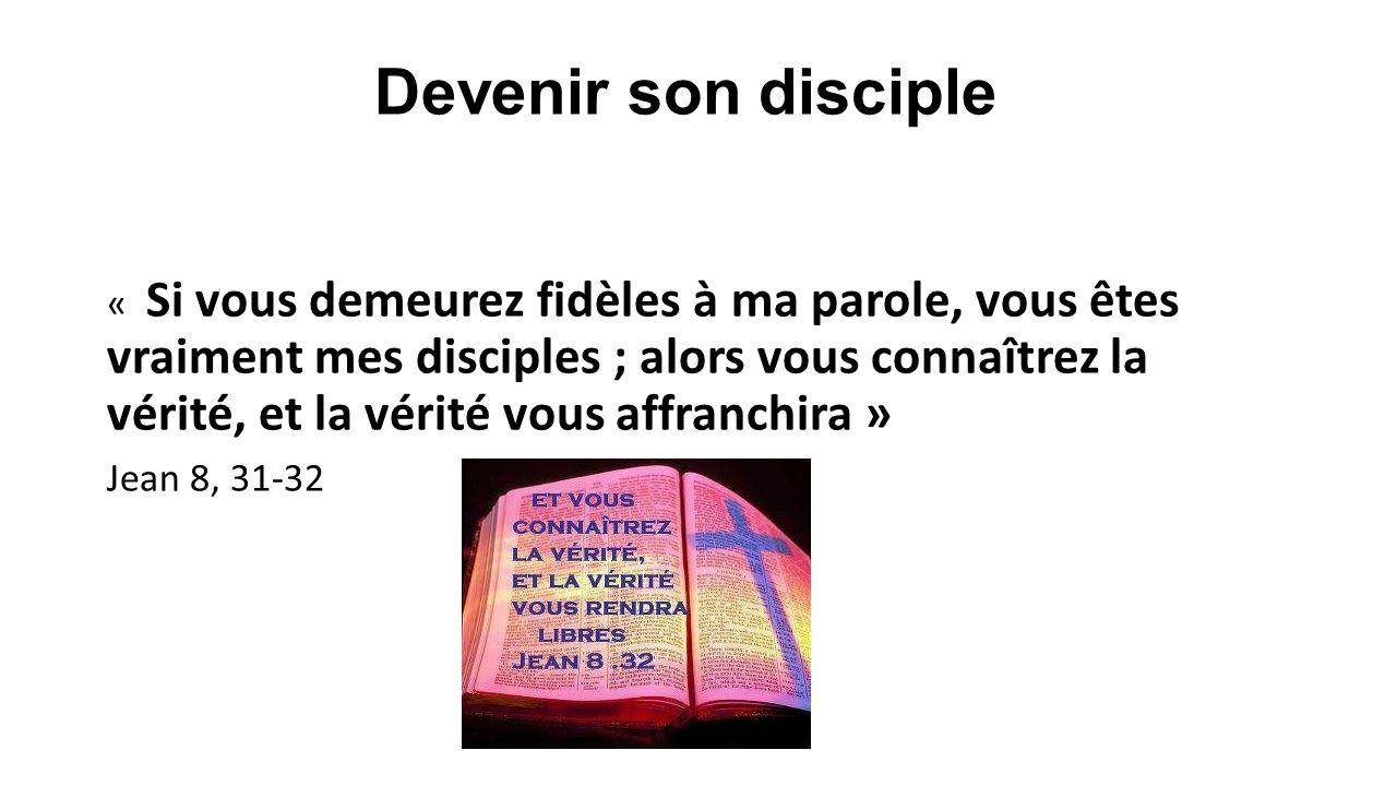 Devenir son disciple « Si vous demeurez fidèles à ma parole, vous êtes vraiment mes disciples ; alors vous connaîtrez la vérité, et la vérité vous aff