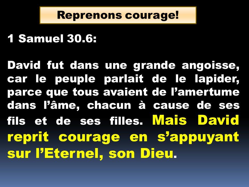 1 Samuel 30.6: David fut dans une grande angoisse, car le peuple parlait de le lapider, parce que tous avaient de lamertume dans lâme, chacun à cause