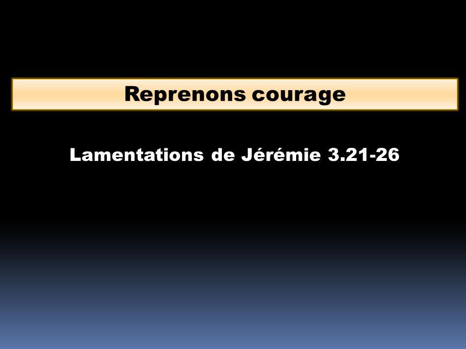 Reprenons courage Lamentations de Jérémie 3.21-26