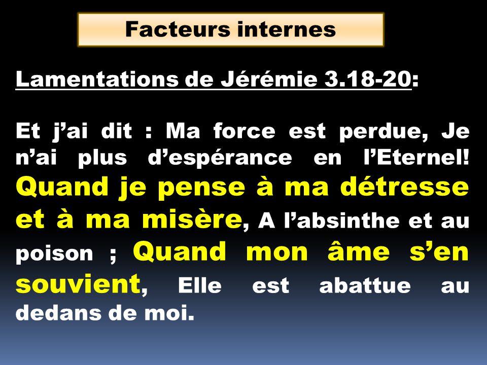 Lamentations de Jérémie 3.18-20: Et jai dit : Ma force est perdue, Je nai plus despérance en lEternel! Quand je pense à ma détresse et à ma misère, A