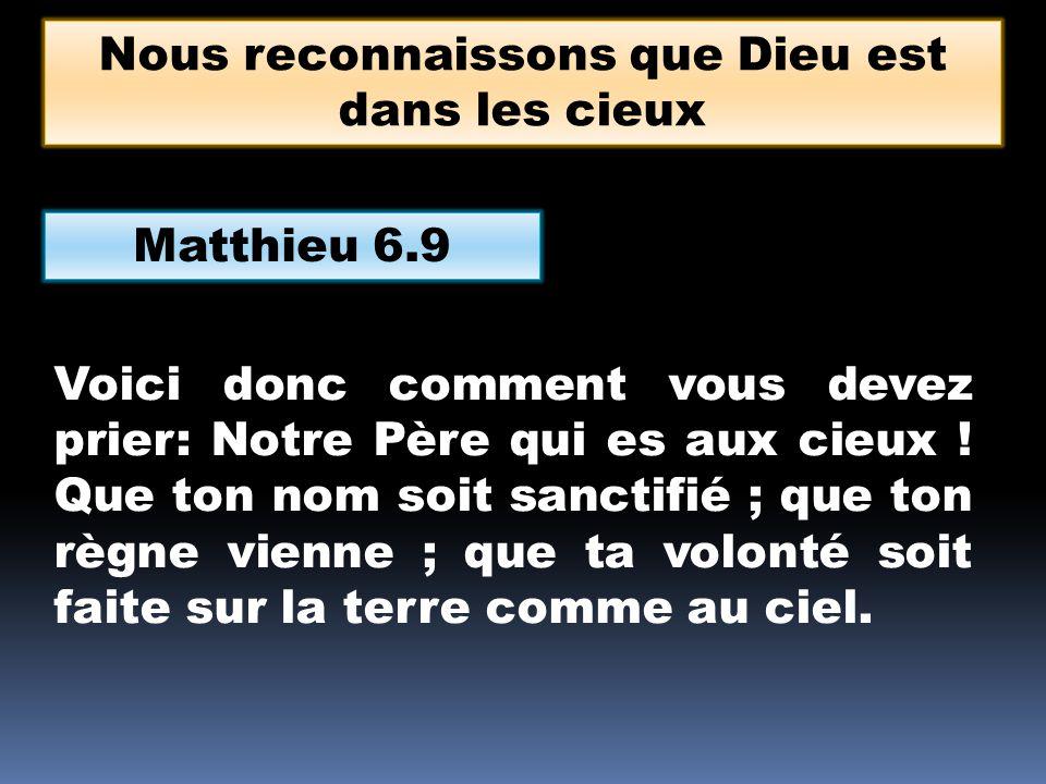 Matthieu 6.9 Voici donc comment vous devez prier: Notre Père qui es aux cieux .