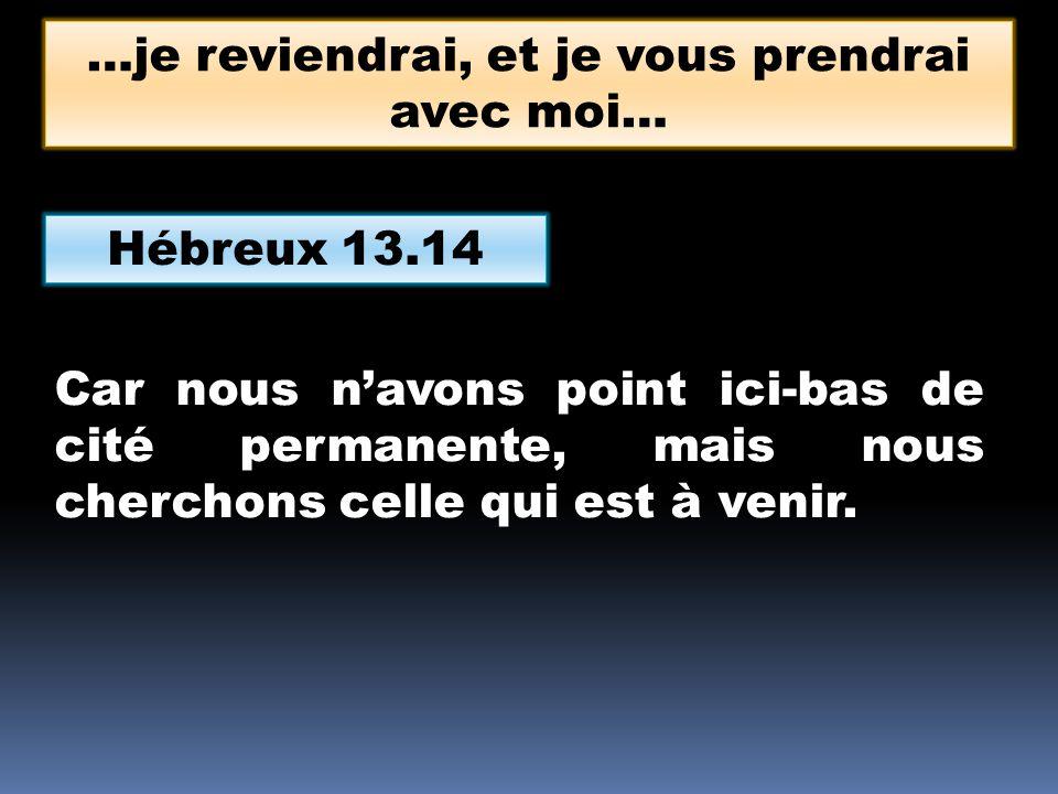 Hébreux 13.14 Car nous navons point ici-bas de cité permanente, mais nous cherchons celle qui est à venir.