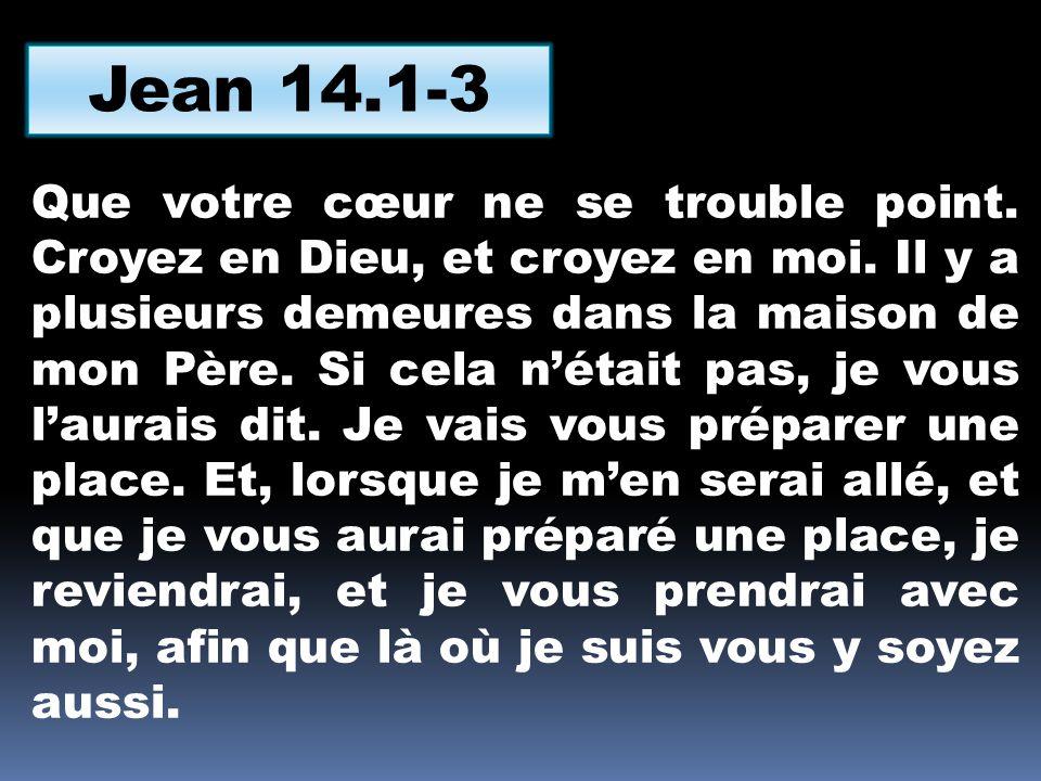 Que votre cœur ne se trouble point.Croyez en Dieu, et croyez en moi.