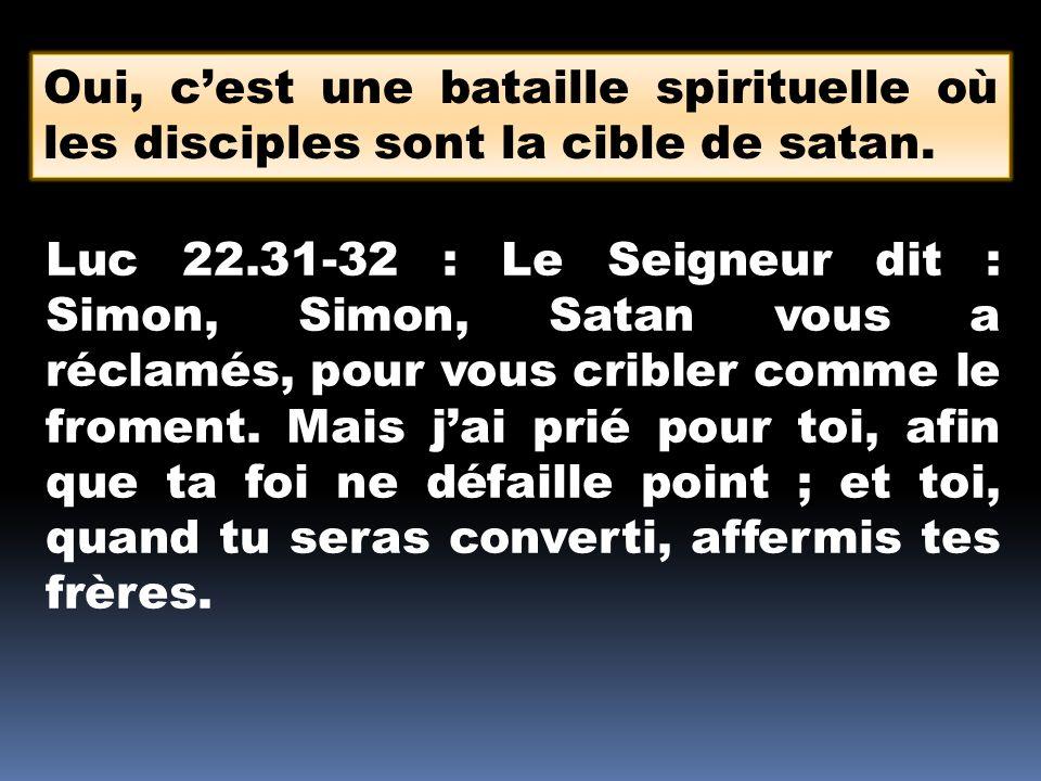Oui, cest une bataille spirituelle où les disciples sont la cible de satan.