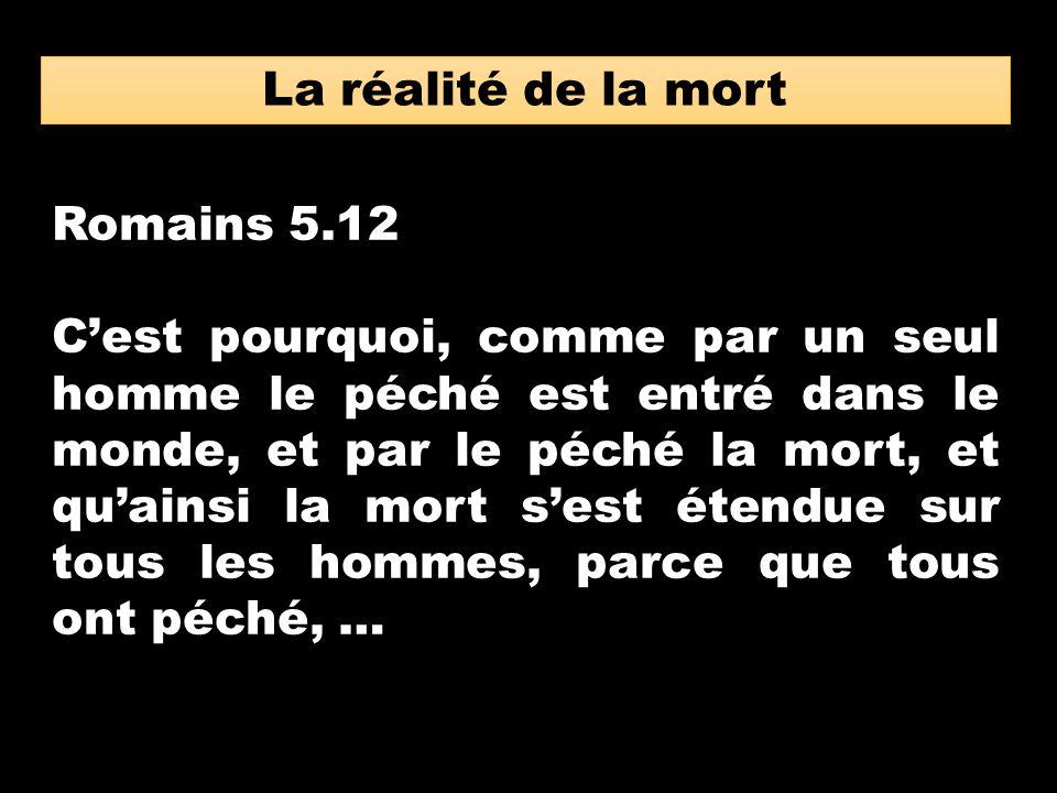 La réalité de la mort Romains 5.12 Cest pourquoi, comme par un seul homme le péché est entré dans le monde, et par le péché la mort, et quainsi la mor