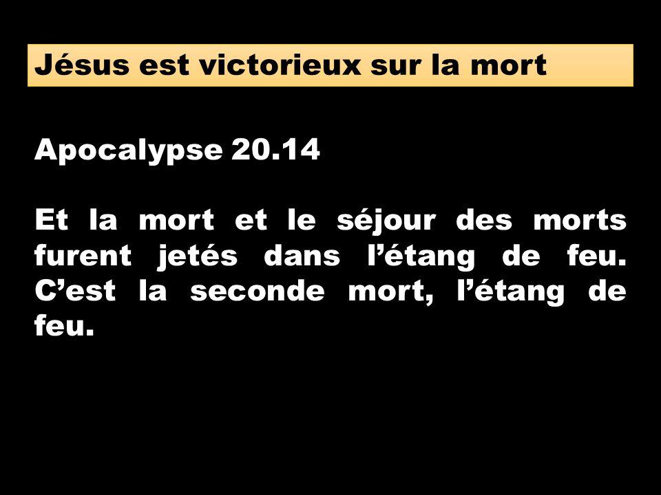 Apocalypse 20.14 Et la mort et le séjour des morts furent jetés dans létang de feu. Cest la seconde mort, létang de feu. Jésus est victorieux sur la m