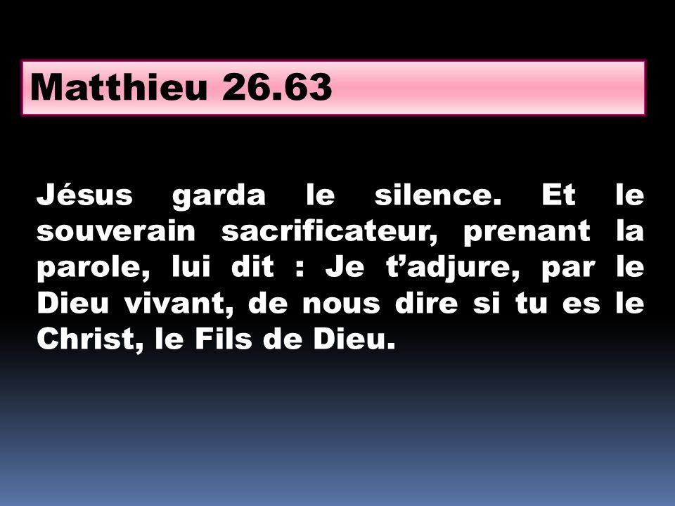 Jésus garda le silence. Et le souverain sacrificateur, prenant la parole, lui dit : Je tadjure, par le Dieu vivant, de nous dire si tu es le Christ, l
