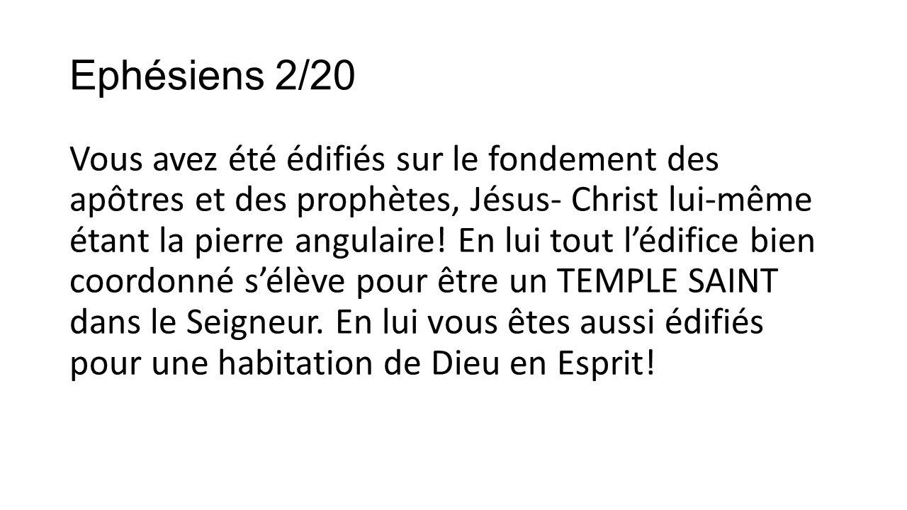 Ephésiens 2/20 Vous avez été édifiés sur le fondement des apôtres et des prophètes, Jésus- Christ lui-même étant la pierre angulaire! En lui tout lédi