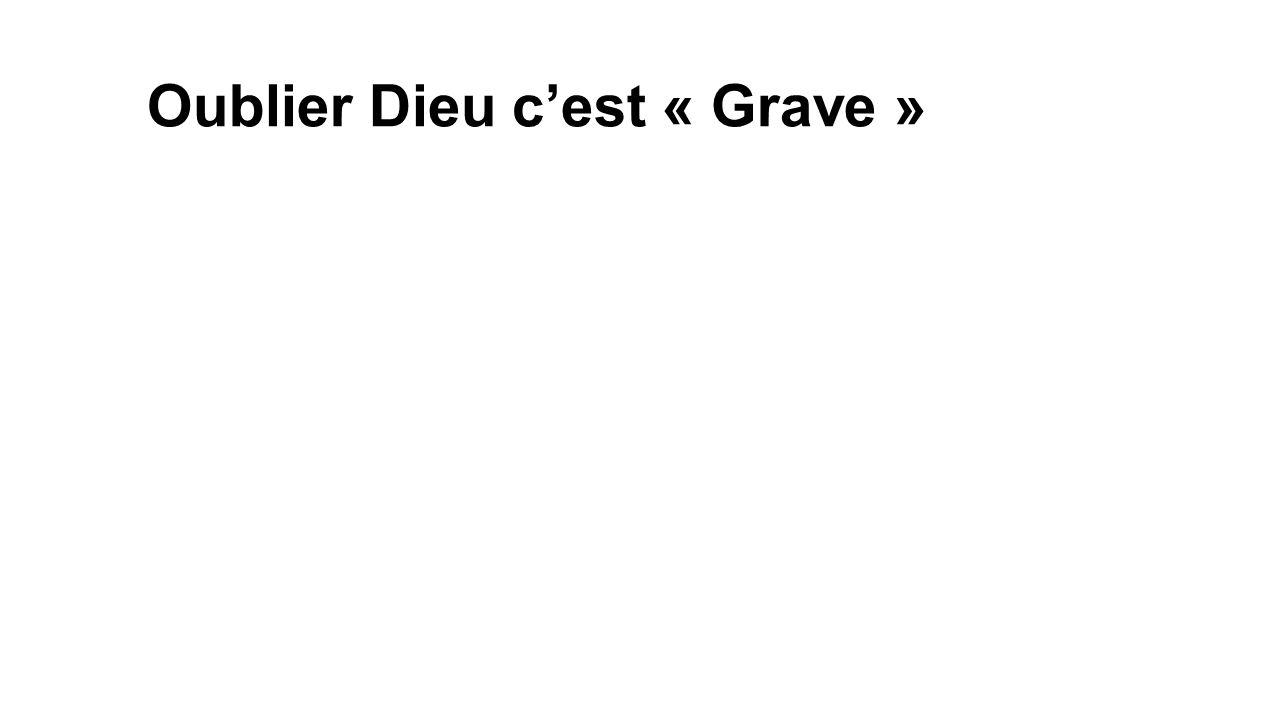 Oublier Dieu cest « Grave »