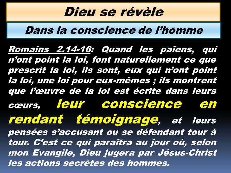 Romains 2.14-16: Quand les païens, qui nont point la loi, font naturellement ce que prescrit la loi, ils sont, eux qui nont point la loi, une loi pour