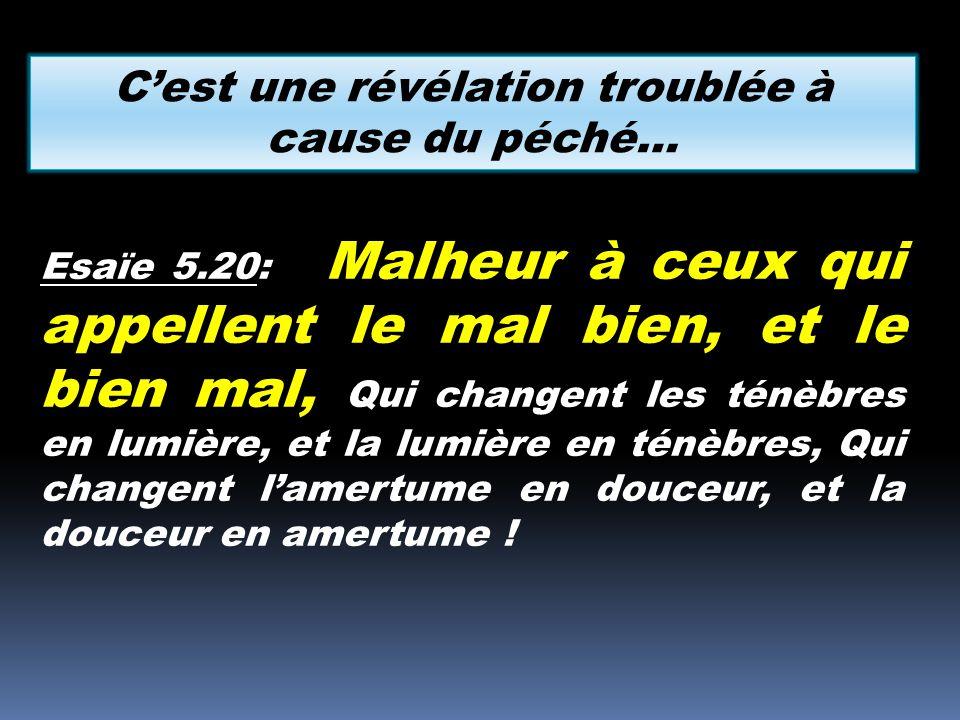 Esaïe 5.20: Malheur à ceux qui appellent le mal bien, et le bien mal, Qui changent les ténèbres en lumière, et la lumière en ténèbres, Qui changent la